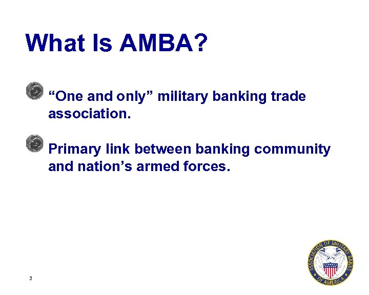 """What Is AMBA? """"One and only"""" military banking trade association. Primary link between banking"""
