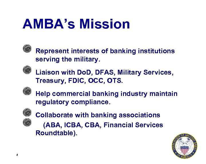 AMBA's Mission Represent interests of banking institutions serving the military. Liaison with Do. D,