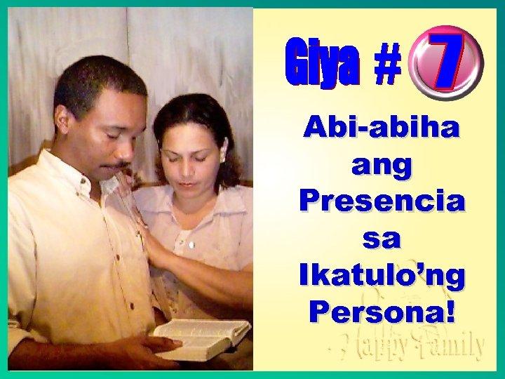 Abi-abiha ang Presencia sa Ikatulo'ng Persona!
