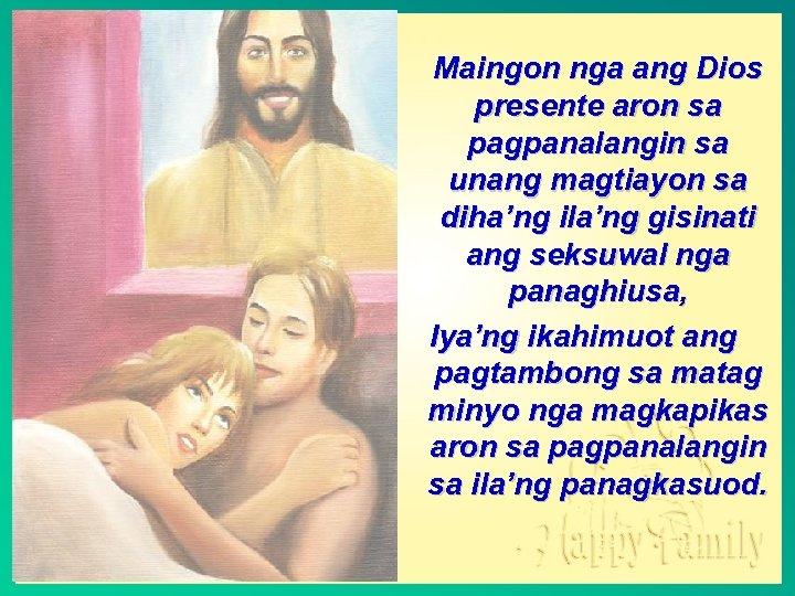 Maingon nga ang Dios presente aron sa pagpanalangin sa unang magtiayon sa diha'ng ila'ng
