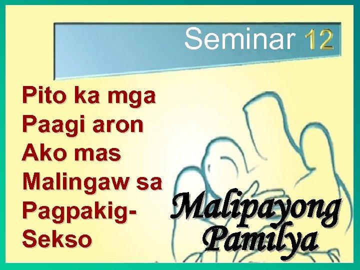 Seminar Pito ka mga Paagi aron Ako mas Malingaw sa Pagpakig. Sekso Malipayong Pamilya