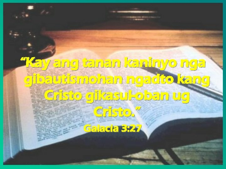"""""""Kay ang tanan kaninyo nga gibautismohan ngadto kang Cristo gikasul-oban ug Cristo. """" Galacia"""