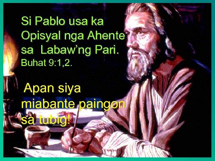 Si Pablo usa ka Opisyal nga Ahente sa Labaw'ng Pari. Buhat 9: 1, 2.