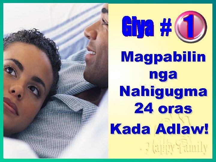 Magpabilin nga Nahigugma 24 oras Kada Adlaw!