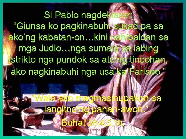 """Si Pablo nagdeklarar: """"Giunsa ko pagkinabuhi sukad pa sa ako'ng kabatan-on…kini nahibaloan sa mga"""