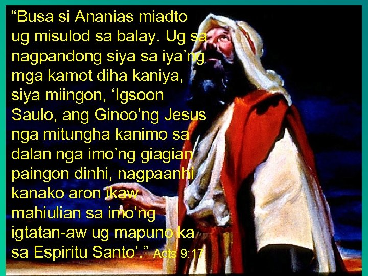 """""""Busa si Ananias miadto ug misulod sa balay. Ug sa nagpandong siya sa iya'ng"""