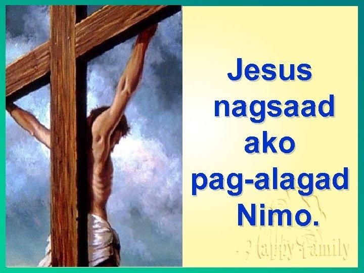 Jesus nagsaad ako pag-alagad Nimo.