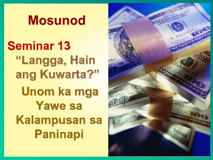 """Mosunod Seminar 13 """"Langga, Hain ang Kuwarta? """" Unom ka mga Yawe sa Kalampusan"""
