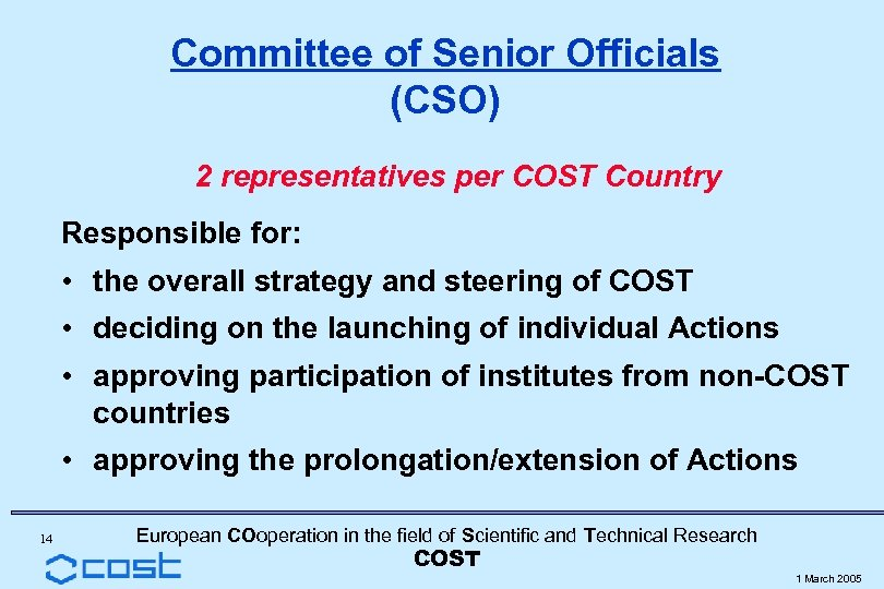 Committee of Senior Officials (CSO) 2 representatives per COST Country Responsible for: • the