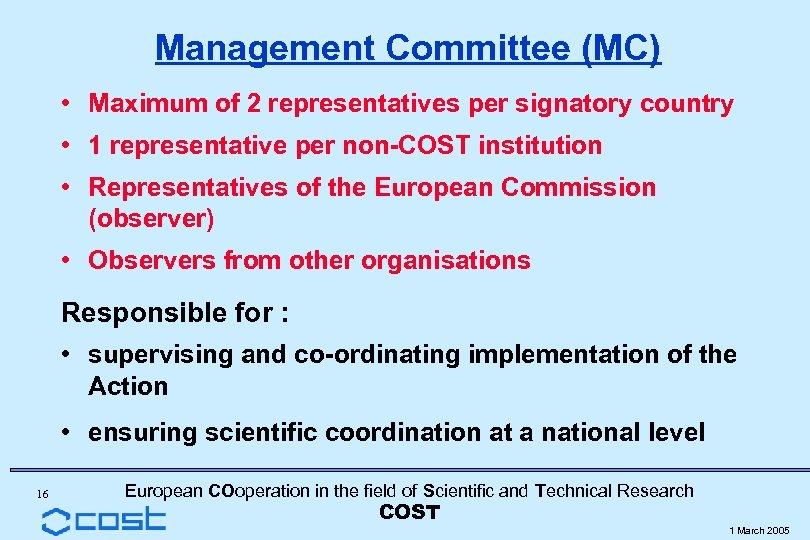 Management Committee (MC) • Maximum of 2 representatives per signatory country • 1 representative