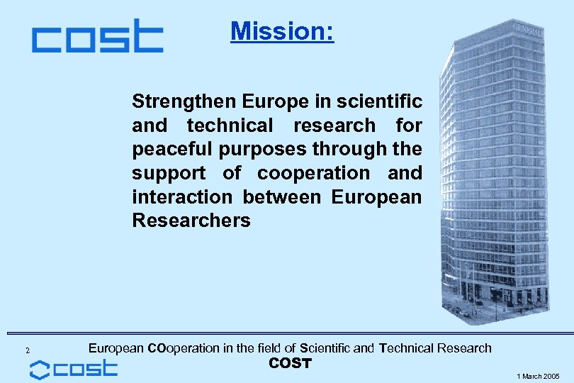 Mission: Strengthen Europe in scientific and technical research for peaceful purposes through the support