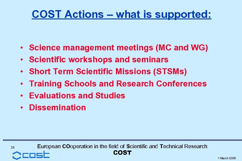COST Actions – what is supported: • • • 26 Science management meetings (MC