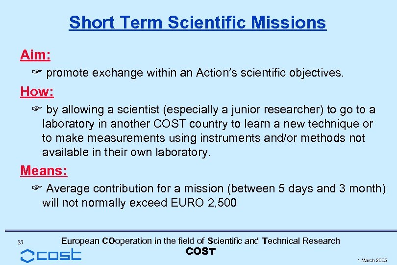 Short Term Scientific Missions Aim: F promote exchange within an Action's scientific objectives. How: