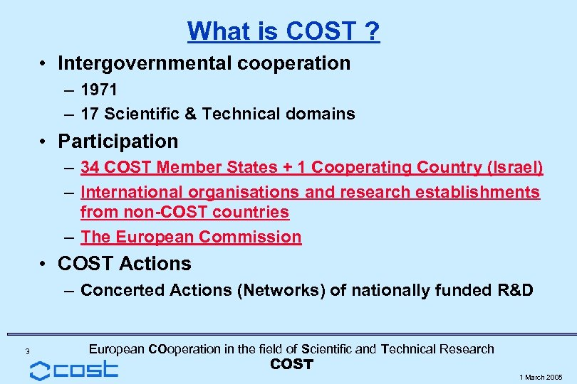 What is COST ? • Intergovernmental cooperation – 1971 – 17 Scientific & Technical