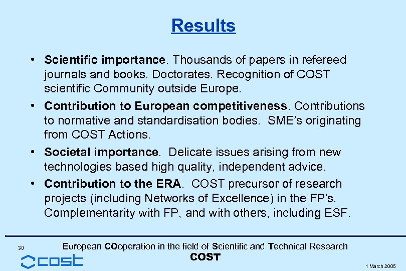 Results • Scientific importance. Thousands of papers in refereed journals and books. Doctorates. Recognition