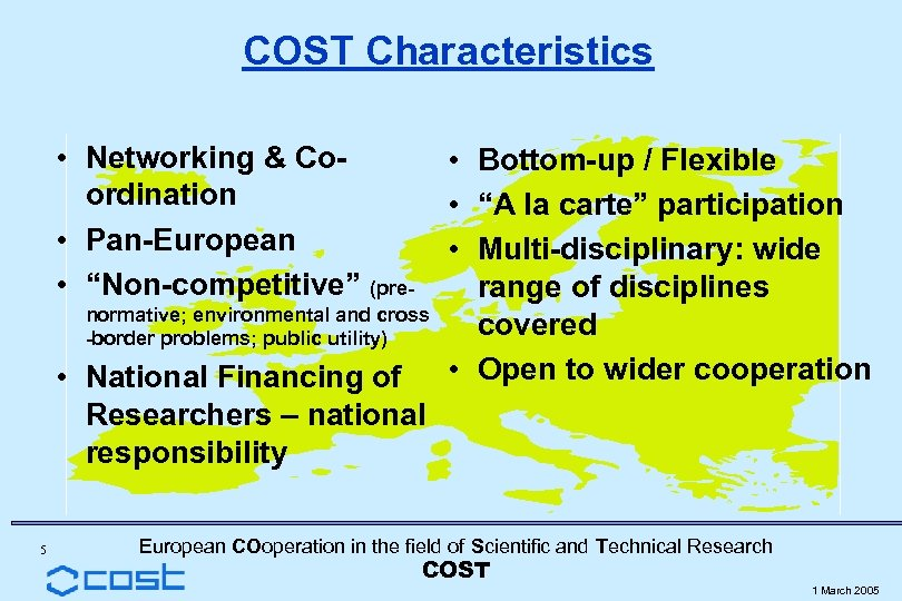 """COST Characteristics • Networking & Coordination • Pan-European • """"Non-competitive"""" (prenormative; environmental and cross"""