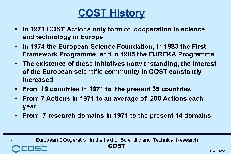 COST History • In 1971 COST Actions only form of cooperation in science and