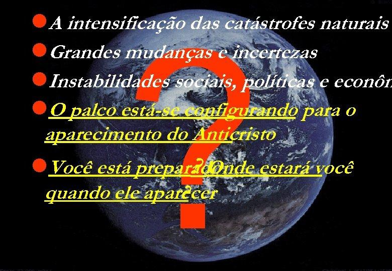 ? l. A intensificação das catástrofes naturais l. Grandes mudanças e incertezas l. Instabilidades