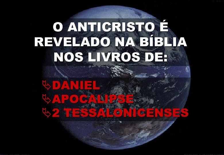O ANTICRISTO É REVELADO NA BÍBLIA NOS LIVROS DE: ÄDANIEL ÄAPOCALIPSE Ä2 TESSALONICENSES
