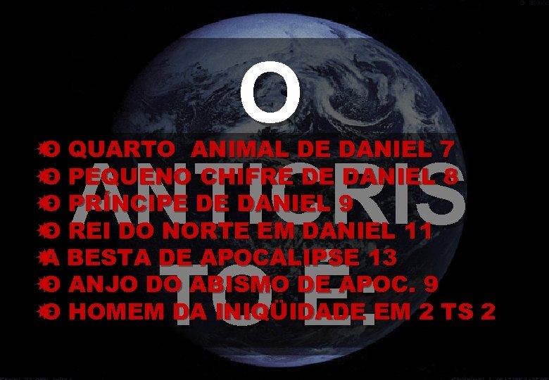 O ANTICRIS TO É: QUARTO ANIMAL DE DANIEL 7 O PEQUENO CHIFRE DE DANIEL