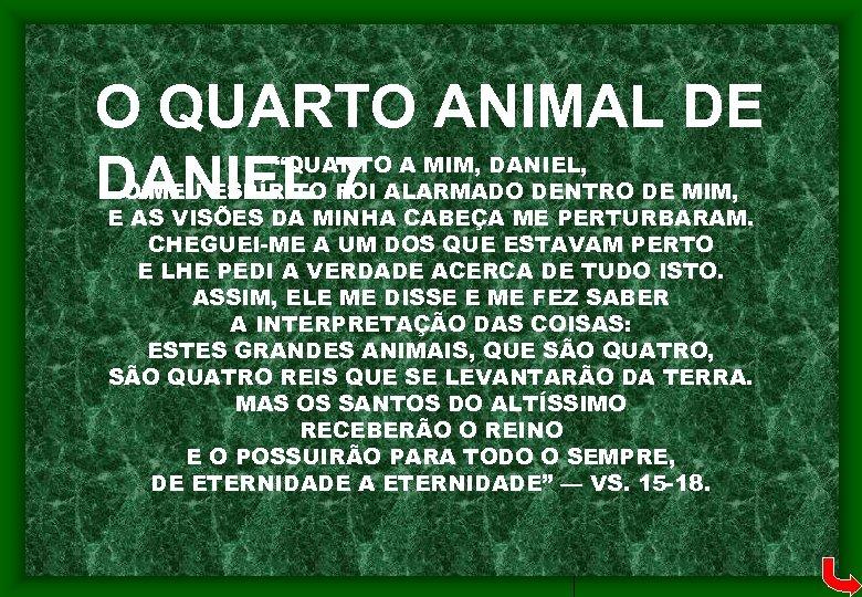 """O QUARTO ANIMAL DE DANIEL 7 """"QUANTO A MIM, DANIEL, O MEU ESPÍRITO FOI"""