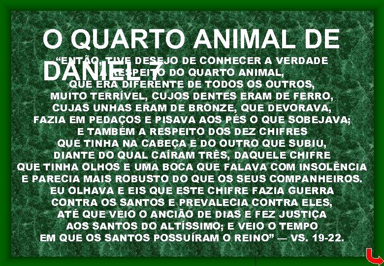 """O QUARTO ANIMAL DE DANIEL 7 """"ENTÃO, TIVE DESEJO DE CONHECER A VERDADE A"""