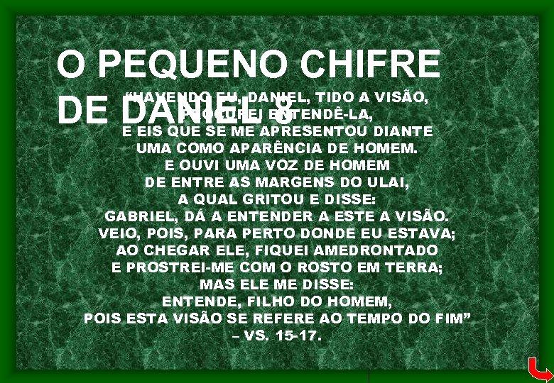 """O PEQUENO CHIFRE DE DANIEL 8 """"HAVENDO EU, DANIEL, TIDO A VISÃO, PROCUREI ENTENDÊ-LA,"""