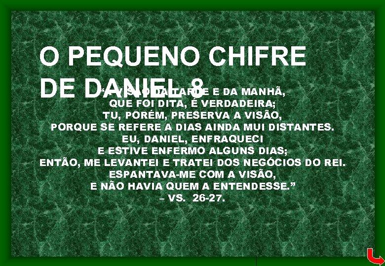 """O PEQUENO CHIFRE DE DANIEL 8 """"A VISÃO DA TARDE E DA MANHÃ, QUE"""