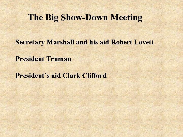 The Big Show-Down Meeting Secretary Marshall and his aid Robert Lovett President Truman President's