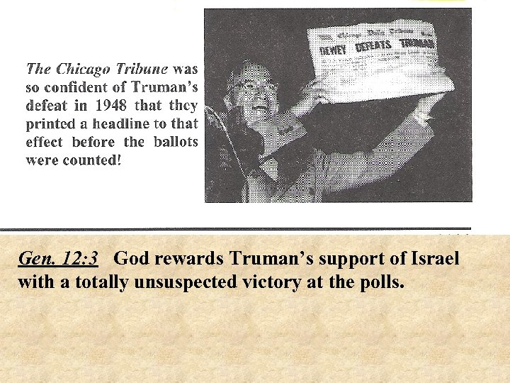 Gen. 12: 3 God rewards Truman's support of Israel with a totally unsuspected victory