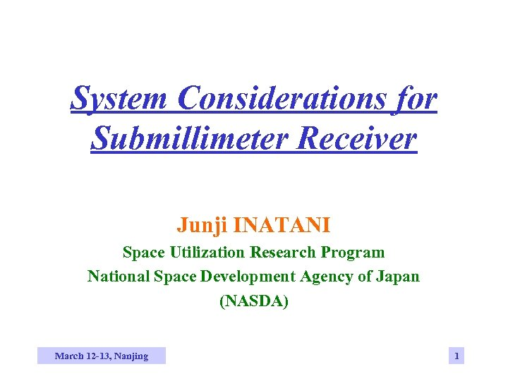 System Considerations for Submillimeter Receiver Junji INATANI Space Utilization Research Program National Space Development