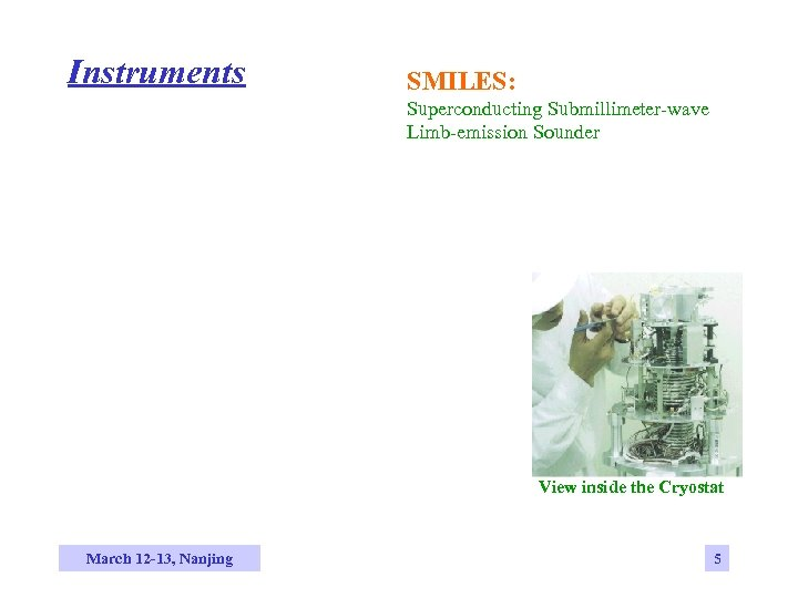 Instruments SMILES: Superconducting Submillimeter-wave Limb-emission Sounder View inside the Cryostat March 12 -13, Nanjing