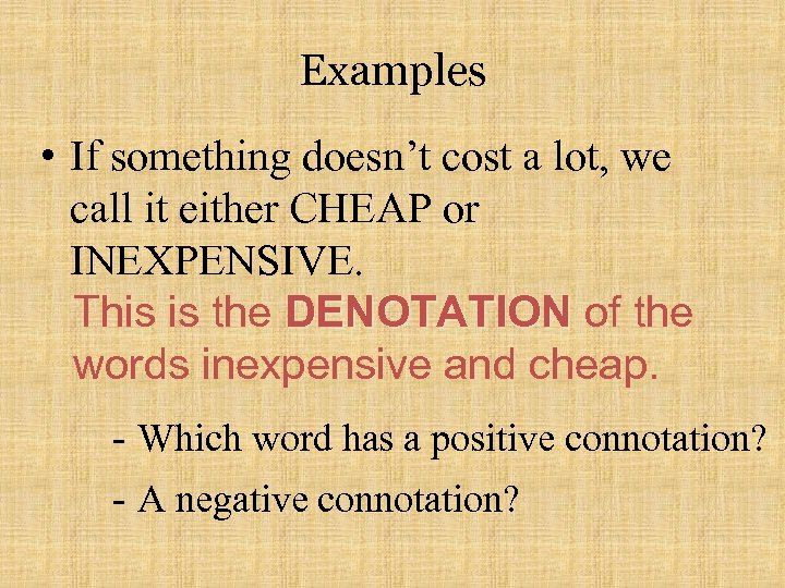 Examples • If something doesn't cost a lot, we call it either CHEAP or
