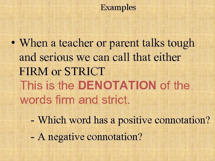 Examples • When a teacher or parent talks tough and serious we can call