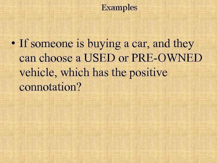 Examples • If someone is buying a car, and they can choose a USED