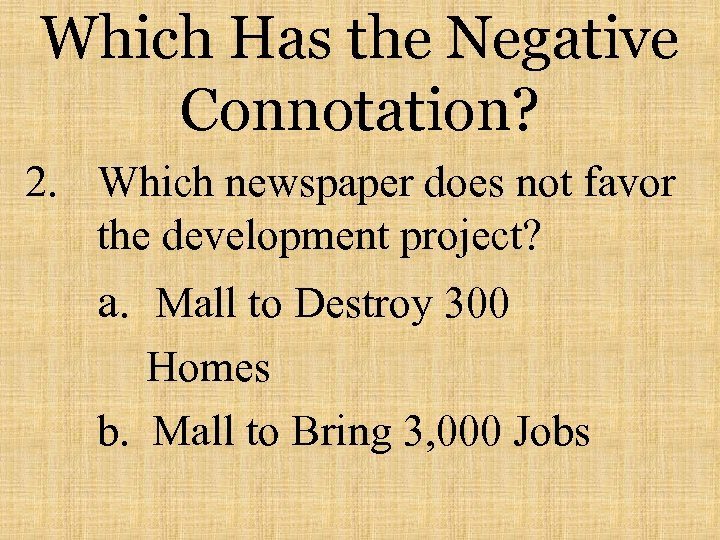 Which Has the Negative Connotation? 2. Which newspaper does not favor the development project?