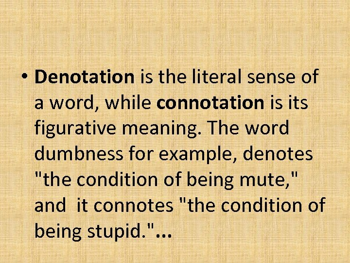 • Denotation is the literal sense of a word, while connotation is its