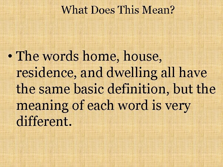 What Does This Mean? • The words home, house, residence, and dwelling all have