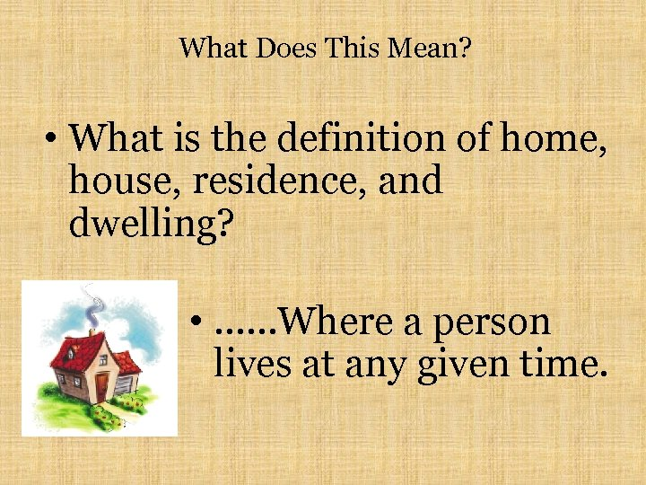 What Does This Mean? • What is the definition of home, house, residence, and