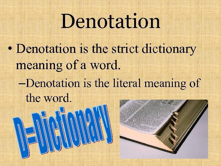 Denotation • Denotation is the strict dictionary meaning of a word. –Denotation is the