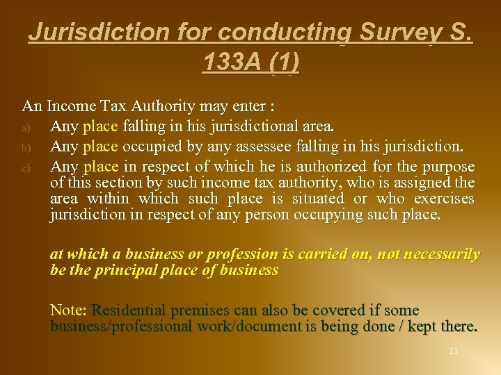 Jurisdiction for conducting Survey S. 133 A (1) An Income Tax Authority may enter