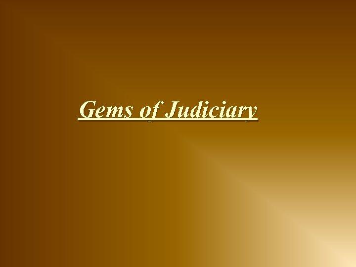 Gems of Judiciary