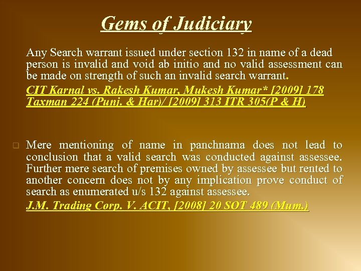 Gems of Judiciary Any Search warrant issued under section 132 in name of a