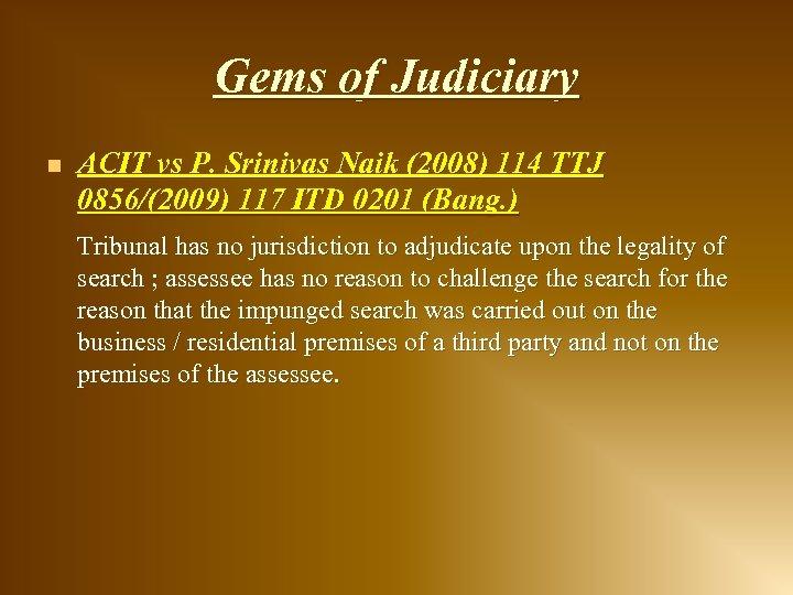 Gems of Judiciary n ACIT vs P. Srinivas Naik (2008) 114 TTJ 0856/(2009) 117