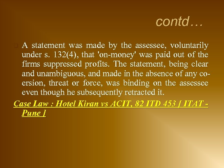 contd… A statement was made by the assessee, voluntarily under s. 132(4), that 'on-money'