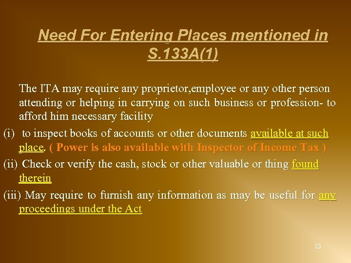 Need For Entering Places mentioned in S. 133 A(1) The ITA may require any