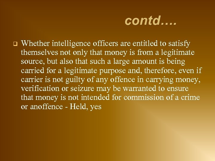 contd…. q Whether intelligence officers are entitled to satisfy themselves not only that money