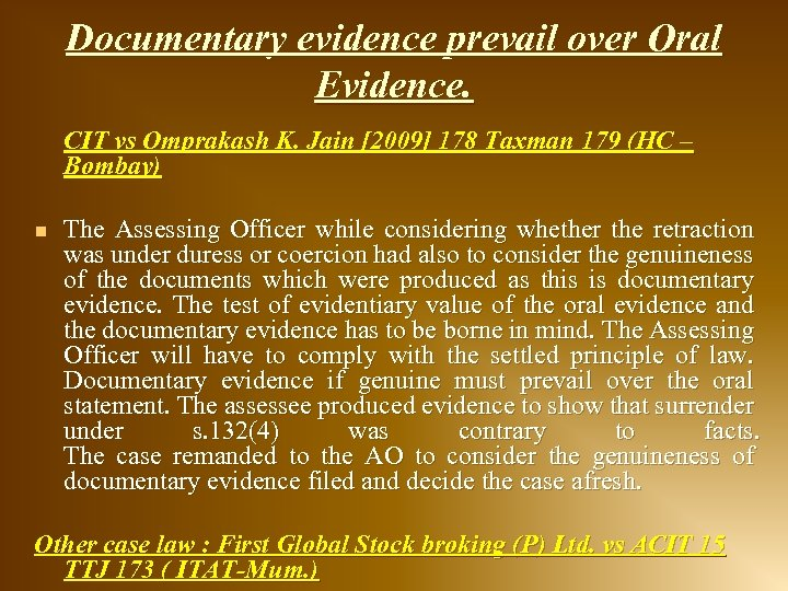 Documentary evidence prevail over Oral Evidence. CIT vs Omprakash K. Jain [2009] 178 Taxman