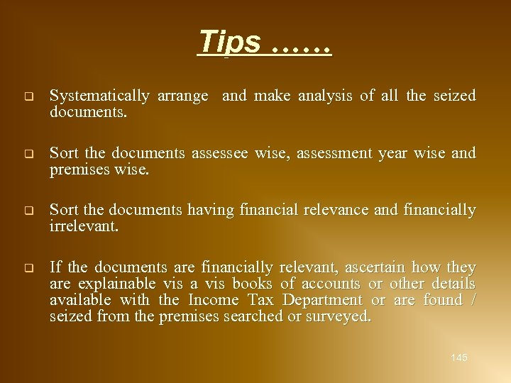 Tips …… q Systematically arrange and make analysis of all the seized documents. q
