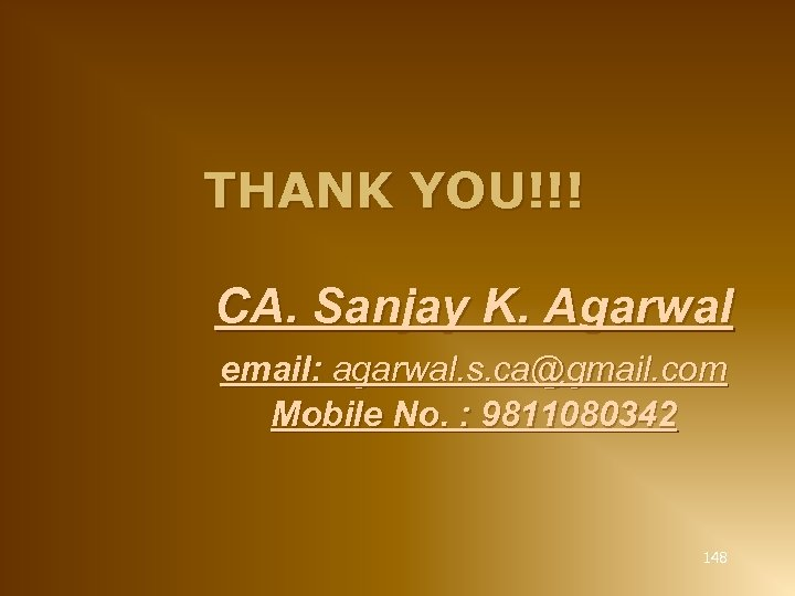 THANK YOU!!! CA. Sanjay K. Agarwal email: agarwal. s. ca@gmail. com Mobile No. :